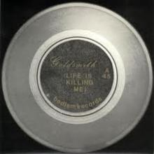 GOLDSMITH - LIFE IS KILLING ME (FIRST EDITION) 7