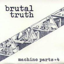 BRUTAL TRUTH - MACHINE PARTS +4 (CLEAR VINYL) 7