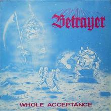 BETRAYER - WHOLE ACCEPTANCE E.P. LP