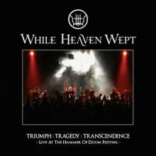 WHILE HEAVEN WEPT - TRIUMPH: TRAGEDY: TRANSCENDENCE - LIVE AT THE HAMMER OF DOOM FESTIVAL (+ BONUS DVD & BONUS FOOTAGE) CD/DVD (NEW)