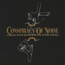 CONSPIRACY OF NOISE - CHICKS WITCH DICKS AND SPLATTER FLICKS LP