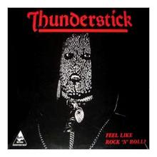 THUNDERSTICK - FEEL LIKE ROCK 'N' ROLL LP