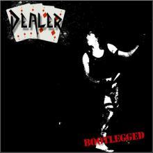 DEALER - BOOTLEGGED CD (NEW)