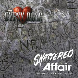 GYPSY ROSE - SHATTERED AFFAIR - 1986-1989 ROOTS & EARLY DAYS (REMASTERED) CD (NEW)
