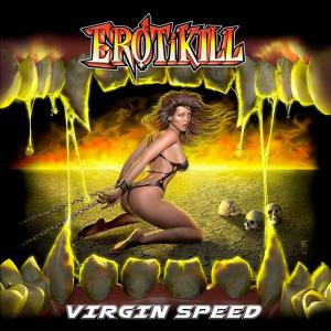EROTIKILL - VIRGIN SPEED (LTD 400 EDITION COPIES BLACK VINYL) LP (NEW)