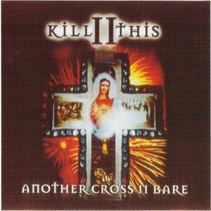 KILL II THIS - ANOTHER CROSS II BARE (FIRST EDITION) CD
