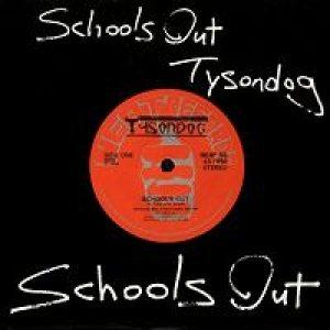 "TYSONDOG - SCHOOL'S OUT 7"""