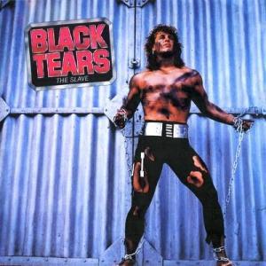 BLACK TEARS - THE SLAVE LP