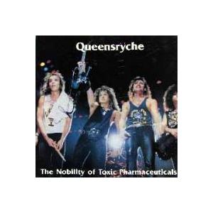 QUEENSRYCHE - THE NOBILITY OF TOXIC PHARMACEUTICALS LP
