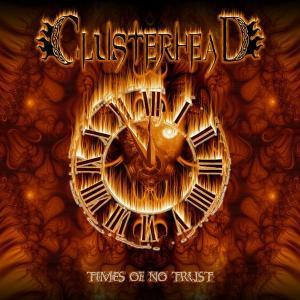 CLUSTERHEAD - TIMES OF NO TRUST CD