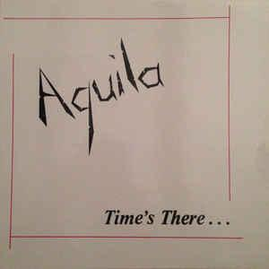 """AQUILA - TIME'S THERE... 12"""" LP"""