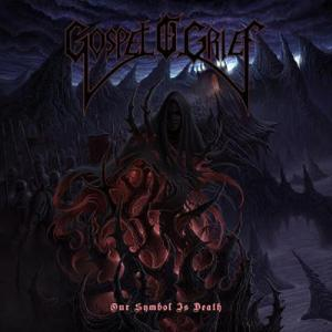 GOSPEL OF GRIEF - OUR SYMBOL IS DEATH CD