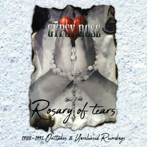 GYPSY ROSE - ROSARY OF TEARS - 1988-1991 OUTTAKES & UNRELEASED RECORDINGS (REMASTERED) CD (NEW)