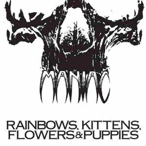MANIAC - RAINBOWS, KITTENS, FLOWERS & PUPPIES (LTD EDITION 1000 COPIES, REMASTERED) CD (NEW)
