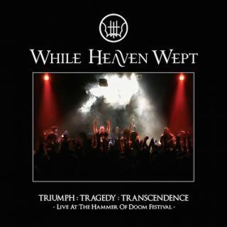 WHILE HEAVEN WEPT - TRIUMPH: TRAGEDY: TRANSCENDENCE - LIVE AT THE HAMMER OF DOOM FESTIVAL (+ BONUS DVD & BONUS FOOTAGE) CD/DVD (NEW)