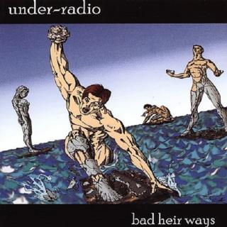 UNDER-RADIO - BAD HEIR WAYS CD (NEW)