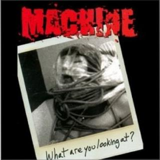 MACHINE - WHAT ARE YOU LOOKING AT CD