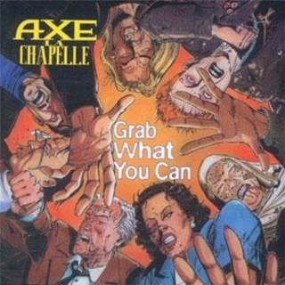 AXE LA CHAPELLE - GRAB WHAT YOU CAN CD